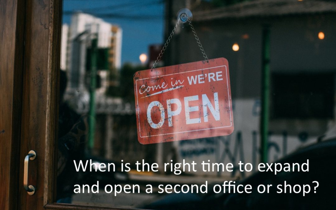 When is the right time to expand and open a second office or shop?